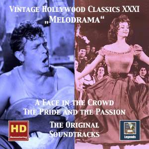 Vintage Hollywood Classics, Vol. 31: Melodrama — A Face in the Crowd & The Pride and the Passion (Original Motion Picture Soundtracks)