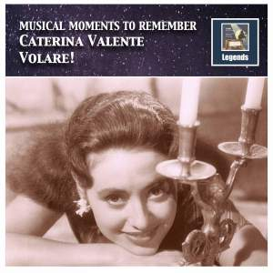 Musical Moments to Remember: Caterina Valente – Volare! (Remastered 2017)