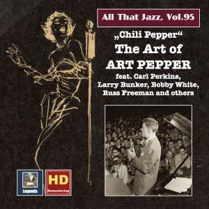 All That Jazz, Vol. 95: 'Chili Pepper' — The Art of Art Pepper (Remastered 2017)