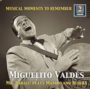 Musical Moments to Remember: Miguelito Valdés – Mr. Babalú Plays Mambo & Rumba Product Image