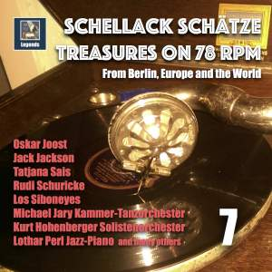 Schellack Schätze: Treasures on 78 RPM from Berlin, Europe and the World, Vol. 7