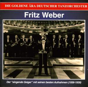 WEBER, Fritz: Golden Era of the German Dance Orchestra (The) - Der singende Geiger (1936-1939)