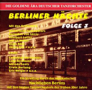 GOLDEN ERA OF THE GERMAN DANCE ORCHESTRA (THE) - Berliner Nachte, Vol. 3