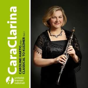 Baermann, Cahuzac, Demersseman & Bloch: Cara Clarina - Caroline Hartig Plays Classical to Klezmer, Vol. 1