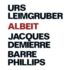 Leimgruber, Urs / Demierre, Jacques / Phillips, Barre: Albeit Product Image
