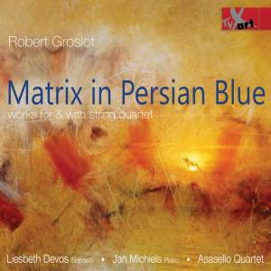 Robert Groslot: Matrix in Persian Blue - String Quartets
