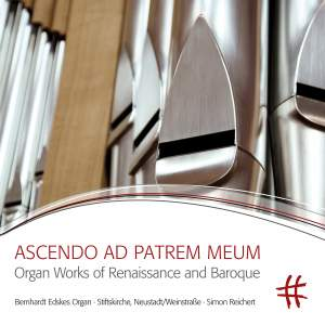 Ascendo ad Patrem meum: Organ Works of Renaissance and Baroque