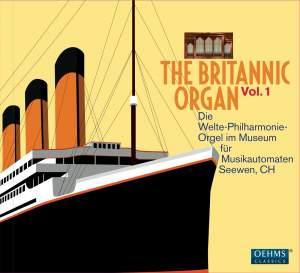 The Britannic Organ, Vol. 1: The Welte Philharmonie Organ in the Museum für Musikautomaten in Seewen Product Image