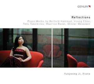 Reflections: Works by Bertold Hummel, Uzong Choe, Toru Takemitsu, Maurice Ravel, Olivier Messiaen
