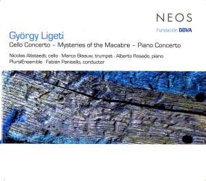 Ligeti: Cello Concerto, Mysteries of the Macabre & Piano Concerto