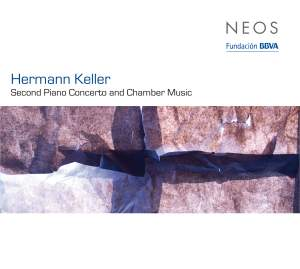 Hermann Keller: Piano Concerto No. 2 & Chamber Music