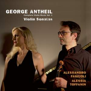 Antheil: Complete Violin Music, Vol. 1