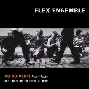 Au Suivant! Ravel, Fauré: Chansons for Piano Quartet