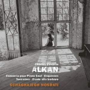 Alkan: Concerto pour piano seul, Esquisses, Toccatino & Étude alla barbaro