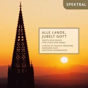 Alle Lande, jubelt Gott - geistliche Musik für Chor und Orgel