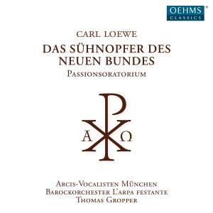 Loewe: Das Sühnopfer Des Neuen Bundes, Passionsoratorium Product Image