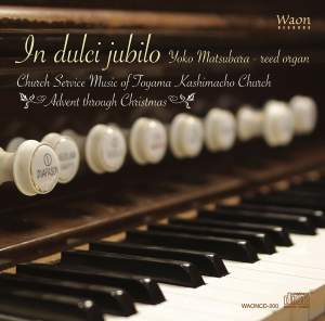 In dulci jubilo: Church Service Music of Toyama Kashimacho Church - Advent Through Christmas Product Image