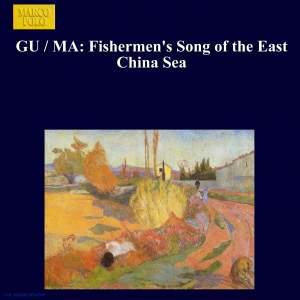 GU / MA: Fishermen's Song of the East China Sea