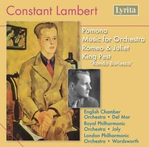 Lambert: Pomona, Music for Orchestra, Romeo & Juliet, King Pest