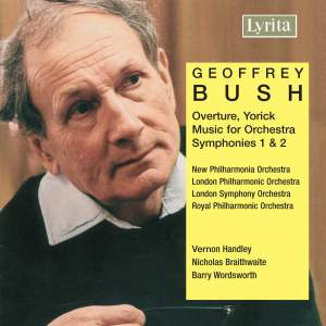 Geoffrey Bush: Yorick Overture, Music for Orchestra, Symphonies 1 & 2