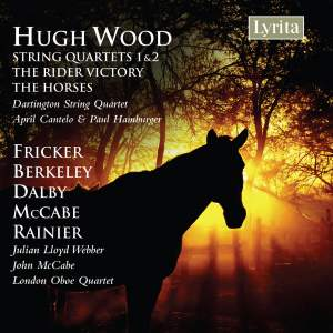 Hugh Wood. String Quartets; works for cello by Fricker, Berkeley, Dalby, McCabe