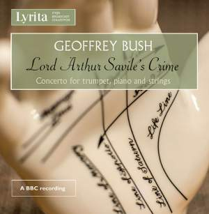 Geoffrey Bush: Lord Arthur Savile's Crime & Concerto For Trumpet, Piano And Strings