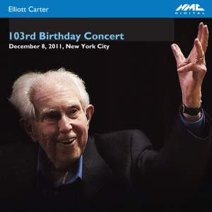 Elliott Carter: 103rd Birthday Concert
