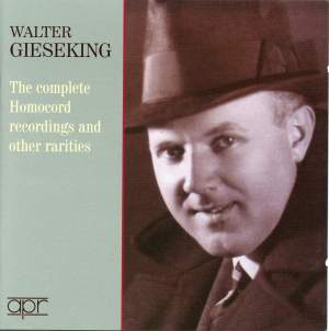Walter Gieseking: The complete Homocord recordings and other rarities