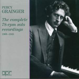 Percy Grainger: Complete Solo 78rpm Recordings 1908-1945
