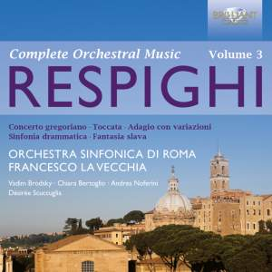 Respighi: Complete Orchestral Music Volume 3