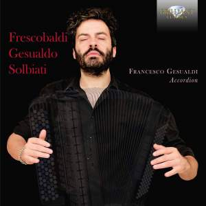 Frescobaldi, Gesualdo & Solbiati: Music For Accordion Product Image