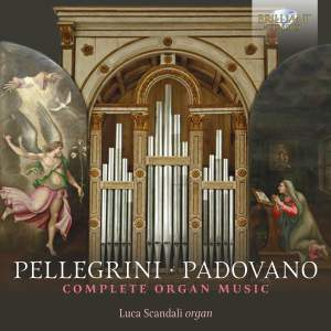 Pellegrini & Padovano: Complete Organ Music