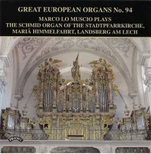 Great European Organs Vol. 94: The Schmid Organ of the Stadtpfarrkirche, Maria Himmelfahrt, Landsberg am Lech