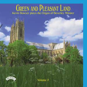Green and Pleasant Land, Vol. 2: Kevin Bowyer Plays the Organ of Beverley Minster
