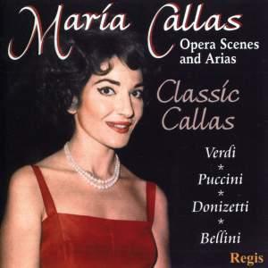 Maria Callas: Classic Callas - Arias & Scenes