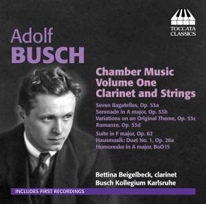 Adolf Busch: Chamber Music for Clarinet and Strings Vol. 1