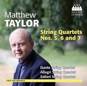 Matthew Taylor: String Quartets Nos. 5-7