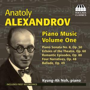 Anatoly Alexandrov: Piano Music, Volume One