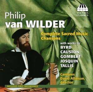 Philip van Wilder: Complete Sacred Music & Chansons