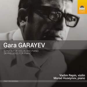 Gara Garayev: Sonata for Violin and Piano & 24 Preludes