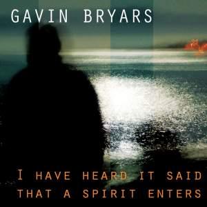 Gavin Bryars: I Have Heard It Said That a Spirit Enters