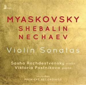 Myaskovsky, Shebalin, Nechaev: Violin Sonatas