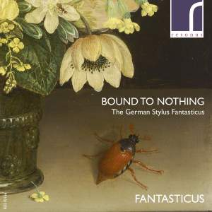 Bound to Nothing: The German Stylus Fantasticus