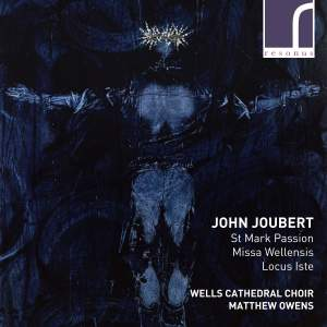 John Joubert: St. Mark Passion, Missa Wellensis & Locus Iste