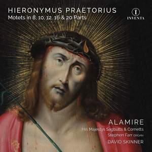 Hieronymus Praetorius: Motets in 8, 10, 12, 16 & 20 Parts