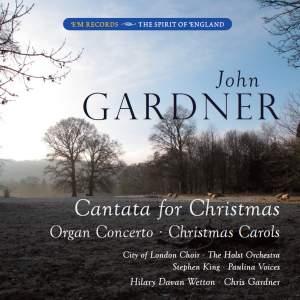 John Gardner: Cantata For Christmas, Organ Concerto & Christmas Carols