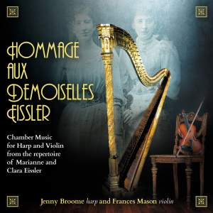 Hommage aux Demoiselles Eissler: Chamber Music for Harp and Violin from the repertoire of Marianne and Clara Eissler