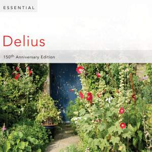 Essential Delius: 150th Anniversary