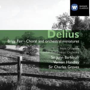 Delius - Brigg Fair & Choral and orchestral miniatures