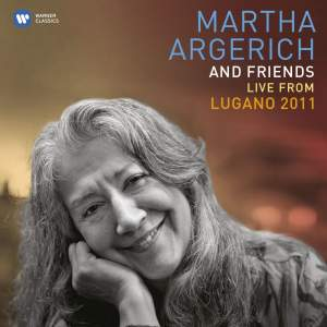 Martha Argerich & Friends: Live from the Lugano Festival 2011